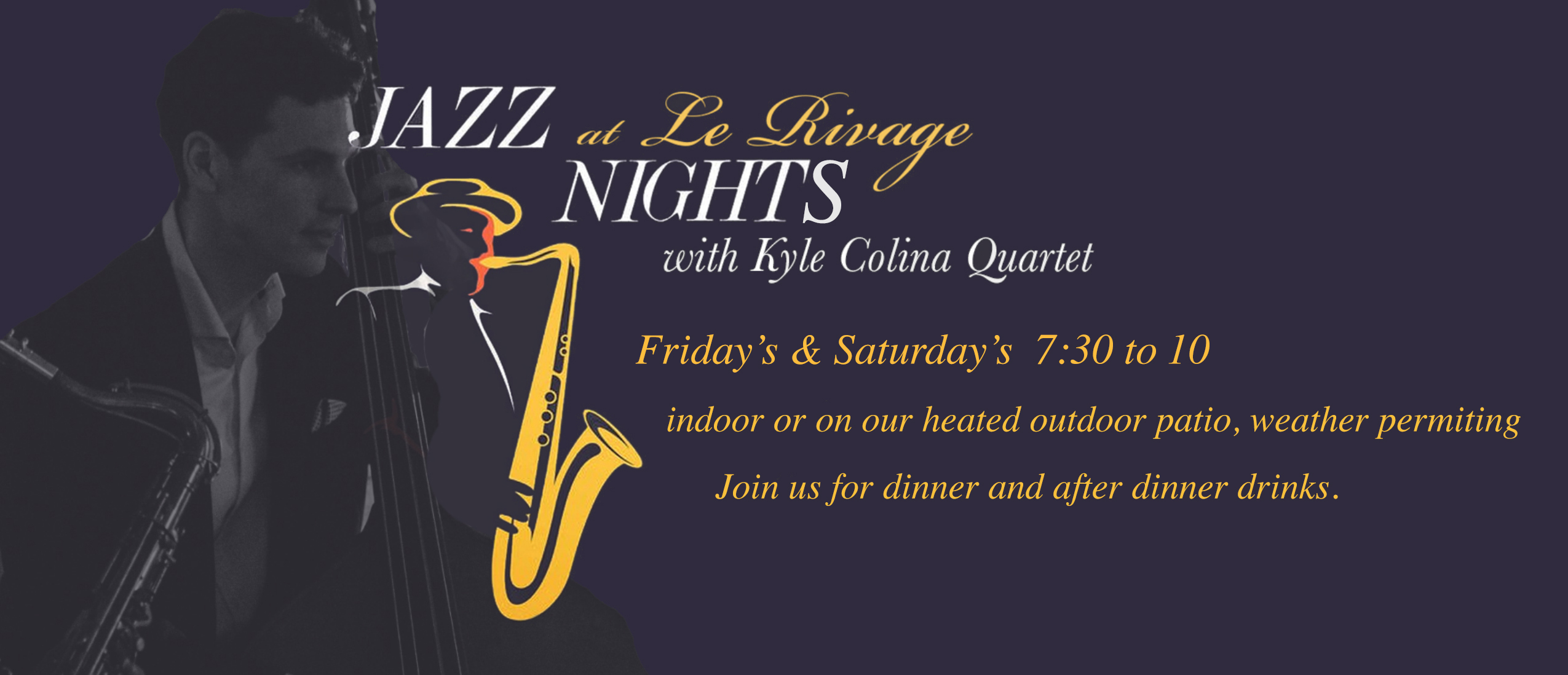 Jazz Nights at Le Rivage with Kyle Colina Quartet. Join us for dinner and after dinner drinks on Friday's from 7:00 PM to 10:00 PM. Call (212) 765-7374 to make a reservation
